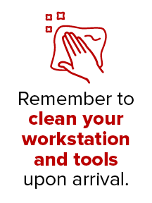 Remember to clean your workstation and tools upon arrival